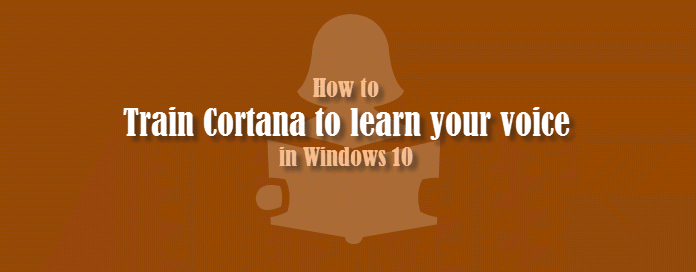 How to train Cortana in #Windows 10 to learn your voice?   Kunal