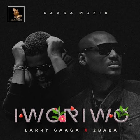 [Music] Larry Gaaga Ft. 2Baba – Iworiwo