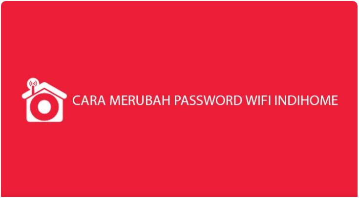 Cara Mengganti Password Wifi Indihome Lengkap 2021
