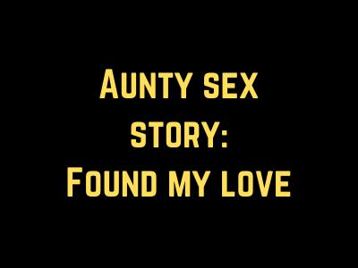 Aunty sex story: Found my love