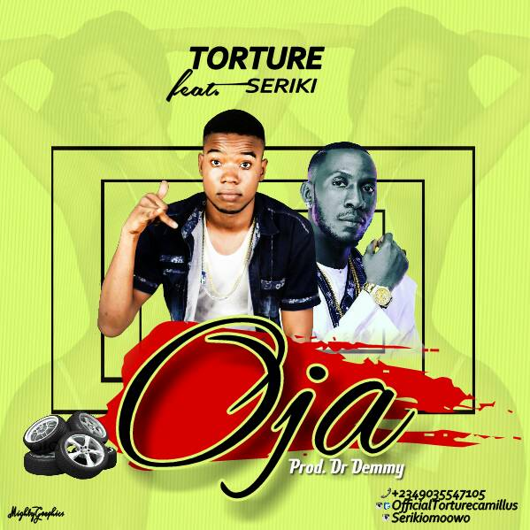 [Music] Torture - Oja Ft. Seriki | @serikiomoowo
