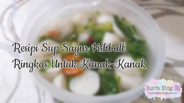 Resipi Mudah: Sup Sayur Fishball Simple Untuk Kanak-Kanak