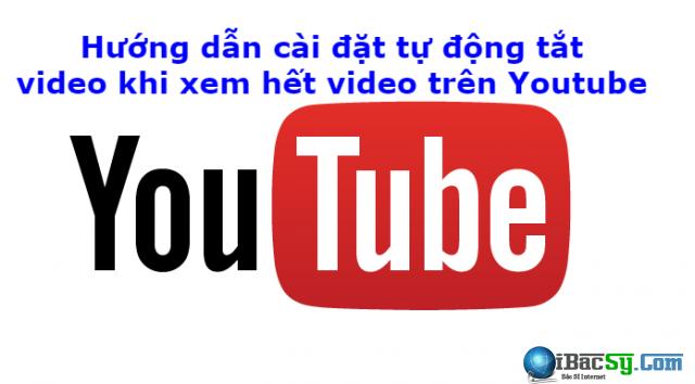 Hướng dẫn cài đặt tự động tắt video khi xem hết video trên Youtube + Hình 1