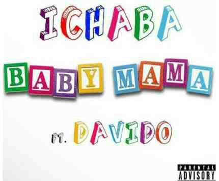 Ichaba Ft Davido – Baby Mama