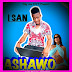 DOWNLOAD MP3:- ISAN - ASHAWO ( PRODUCED BY ISAN)