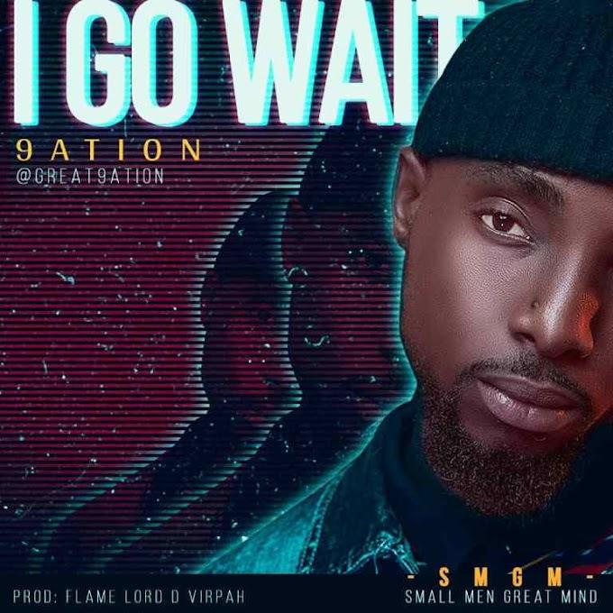 [Music] 9ATION – I GO WAIT
