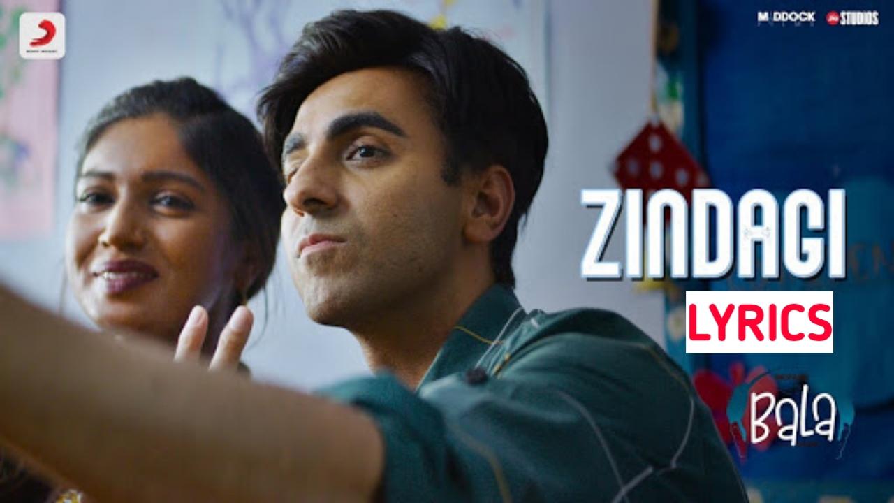Zindagi Lyrics - Bala | Ayushmann Khurrana | Bhumi Pednekar