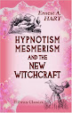 Hypnotism Mesmerism And The New Witchcraft