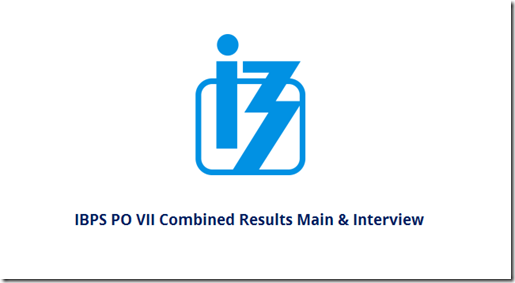IBPS PO CWE–VII Main & Interview Combined Results