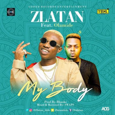 [Music] Zlatan – My Body ft. Olamide