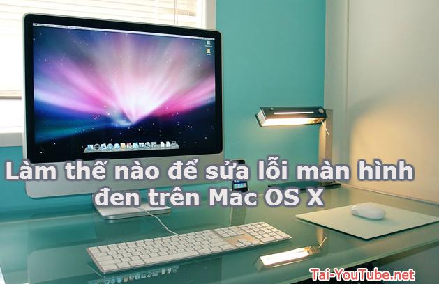 Hình 1 - Làm thế nào để sửa lỗi màn hình đen trên Mac OS X