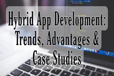 Hybrid App Development: Trends, Advantages & Case Studies