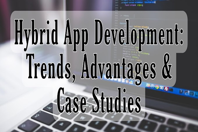 हाइब्रिड ऐप डेवलपमेंट: रुझान, लाभ और केस स्टडी