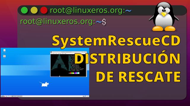 SystemRescueCD: Una Distribución de Rescate