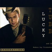 Lucky Tubb & the Modern Day Troubadours: Generations