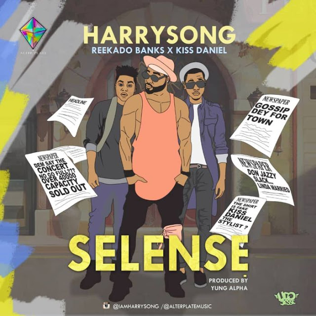 [Lyrics] Harrysong Ft. Kiss Daniel & Reekado Banks – Selense