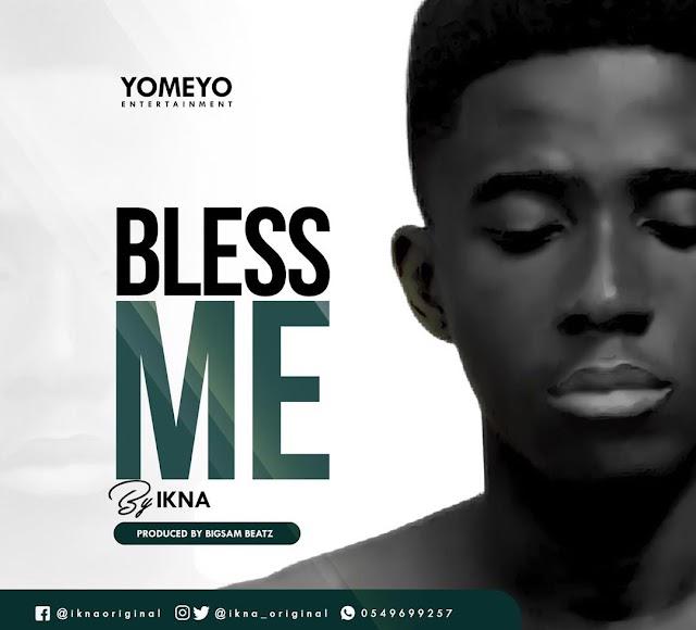 Ikna-Bless Me(Prod.By BigSamBeatz)
