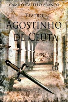 Agostinho de Ceuta - Camilo Castelo Branco
