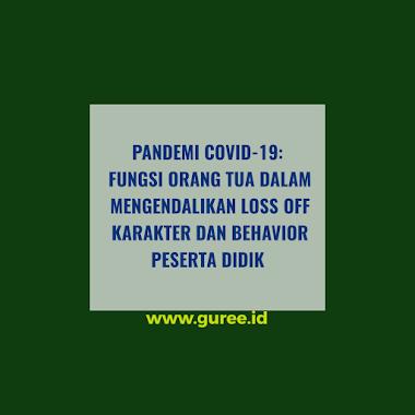 PANDEMI COVID-19: FUNGSI ORANG TUA DALAM MENGENDALIKAN LOSS OFF KARAKTER DAN BEHAVIOR PESERTA DIDIK