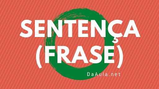 Língua Portuguesa: O que é Sentença (Frase)