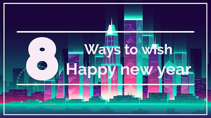 8 तरीके जिससे आप इंग्लिश मे Happy new year wish कर सकते है English मे।