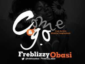 [Music]: Freblizzy obasi - Come N Go (Prod. By Yungklevbeat)