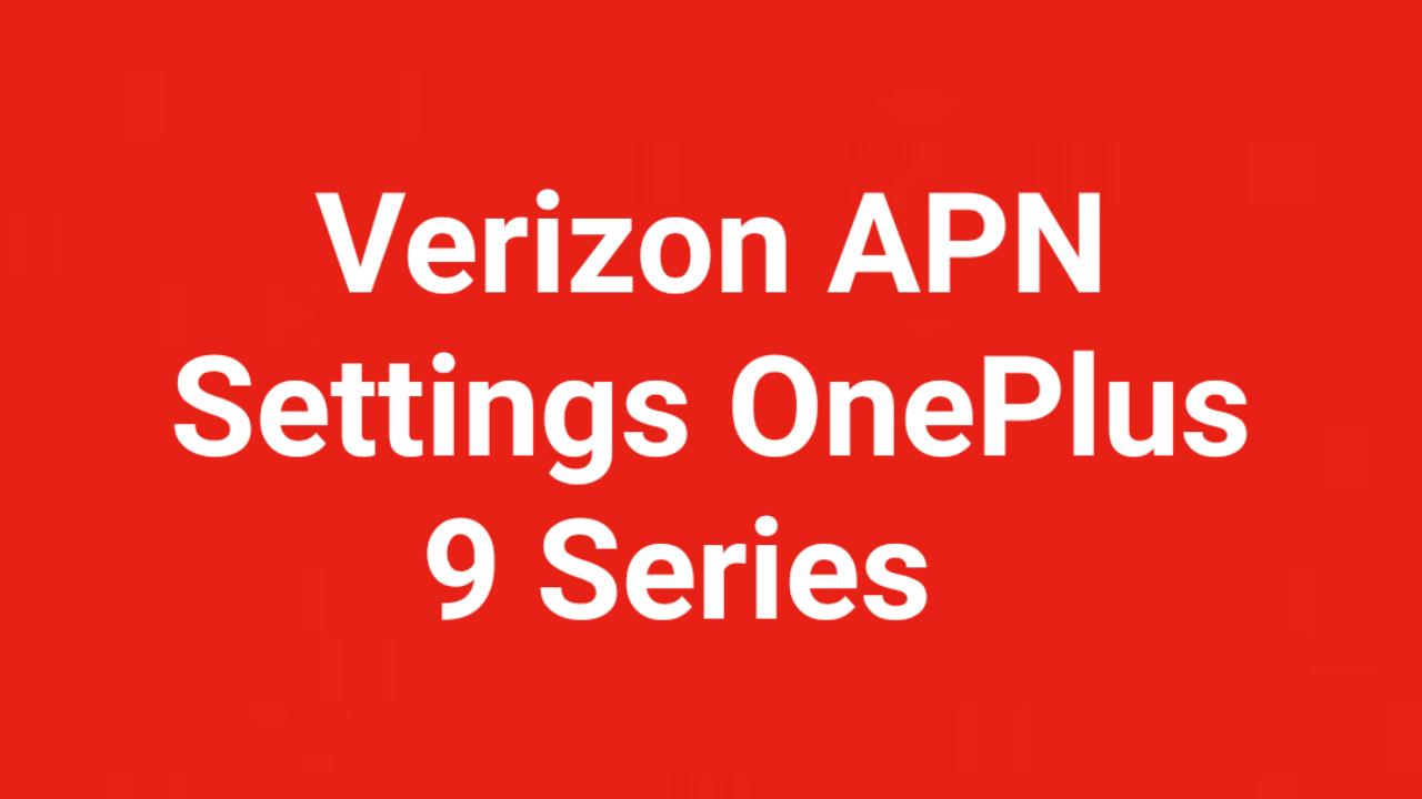 Verizon  APN Settings OnePlus 9, OnePlus 9 Pro