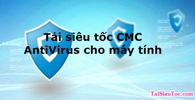 Tải siêu tốc CMC AntiVirus – Diệt virus cho máy tính