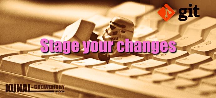 Stage your changes to Git (www.kunal-chowdhury.com)