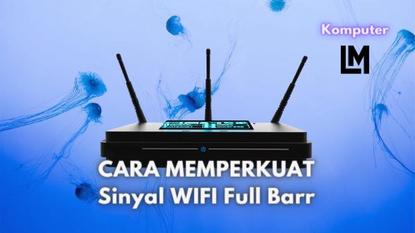 Cara Supaya Sinyal Wifi kuat di Laptop, Full Bar