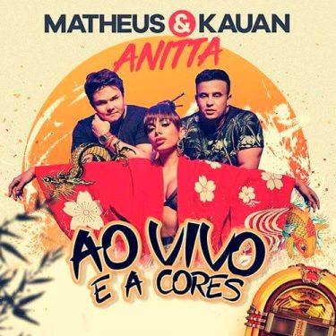 Matheus e Kauan – Ao Vivo e a Cores (Part. Anitta) 2018