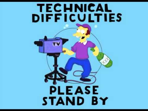 Technical Difficulties. Please Stand By.