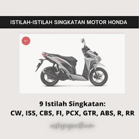 Kenali Istilah-istilah Singkatan Motor Honda dan Artinya CW, ISS, CBS, FI, PCX, GTR, ABS, R, RR
