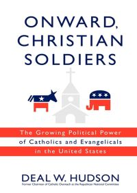Onward, Christian Soldiers By Deal W. Hudson
