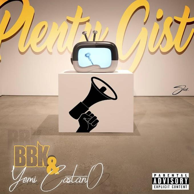 BBK x Yemi Castano – Plenty Gist