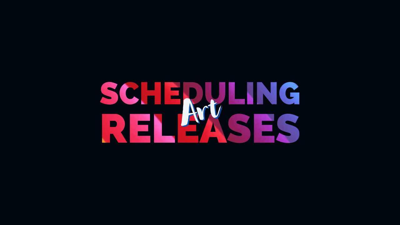 scheduling art releases