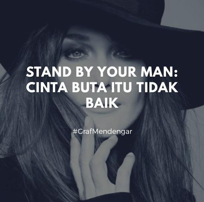 Stand by Your Man : Cinta Buta Itu Tidak Baik