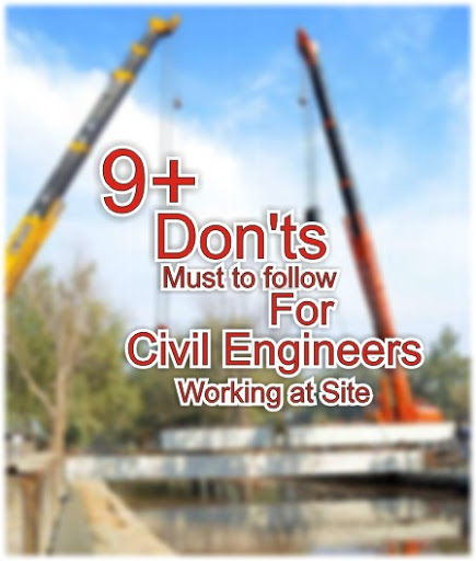 9+ Dont's Must To Follow By Civil Engineers Working At Site