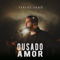 Capa Ousado Amor – Isaías Saad Mp3 Grátis