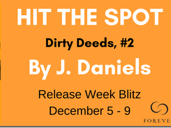 New Release: Hit the Spot (Dirty Deeds #2) by J. Daniels + Teaser, Excerpt, and GIVEAWAY