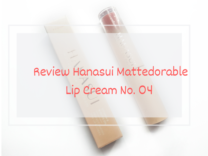 Review Hanasui Mattedorable Lip Cream No. 04