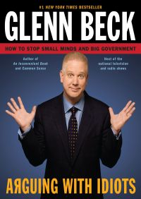 Arguing with Idiots By Glenn Beck