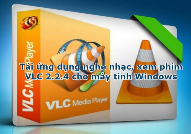 Tải ứng dụng nghe nhạc, xem phim VLC 2.2.4 cho máy tính Windows + Hình 1