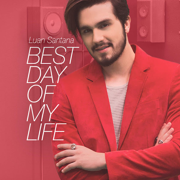 Baixar Best Day of My Life – Luan Santana