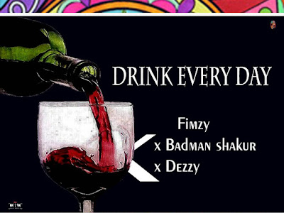 [MUSIC]: Fimzy Ft. Badman Shakur X Dezzy - Drink Everyday | @Fimzyofficial  @NBK_Records