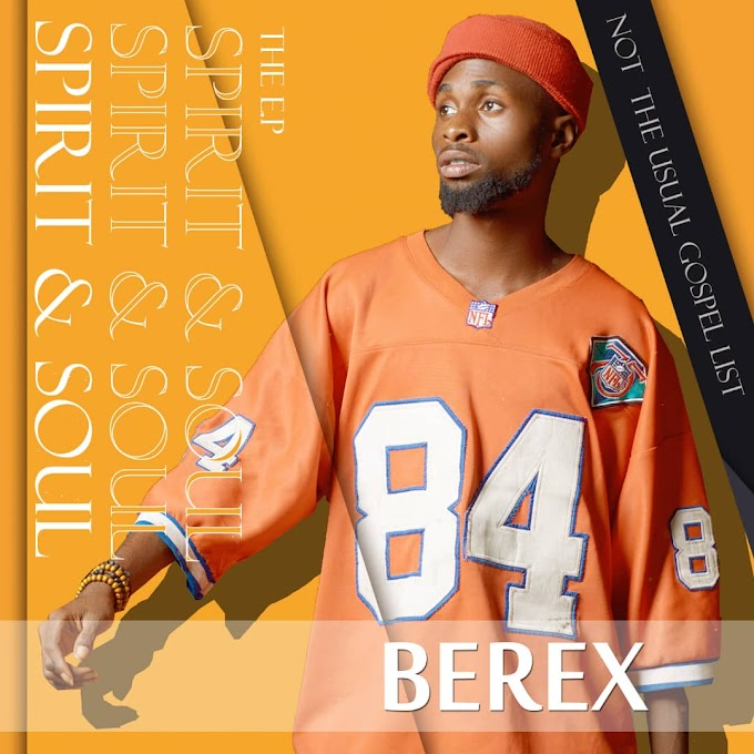"Afro Pop Sensation ""Berex"" Unveils Official Artwork/Tracklist For Forthcoming Tape ""Spirit & Soul"""