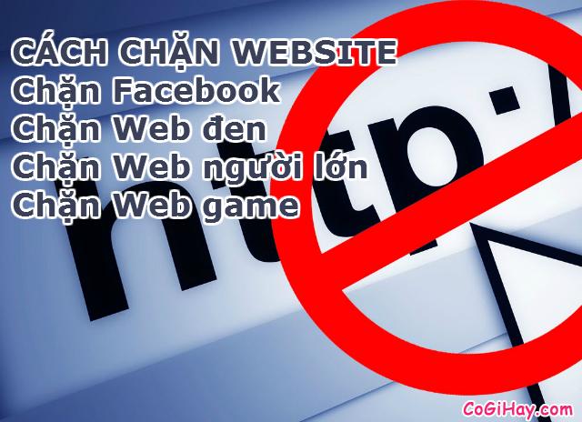 Hướng dẫn cách chặn trang web, chặn facebook, cấm truy cập một trang web bất kỳ