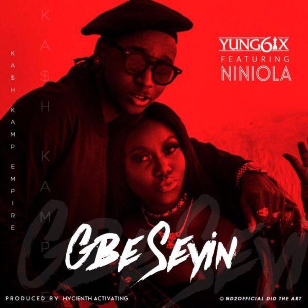 [Music] Yung6ix – GbeSeyin Ft. Niniola | @OfficialNiniola