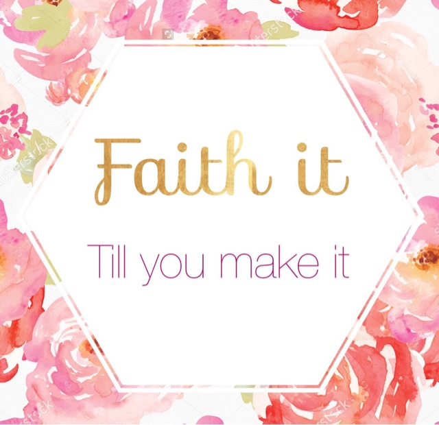 Faith It 'Till You Make It