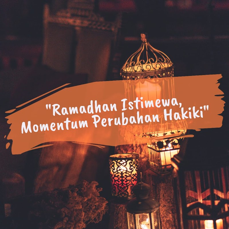Ramadhan Istimewa, Momentum Perubahan Hakiki